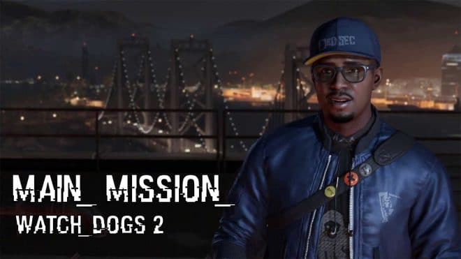 Гайд по прохождению основных миссий в Watch Dogs 2